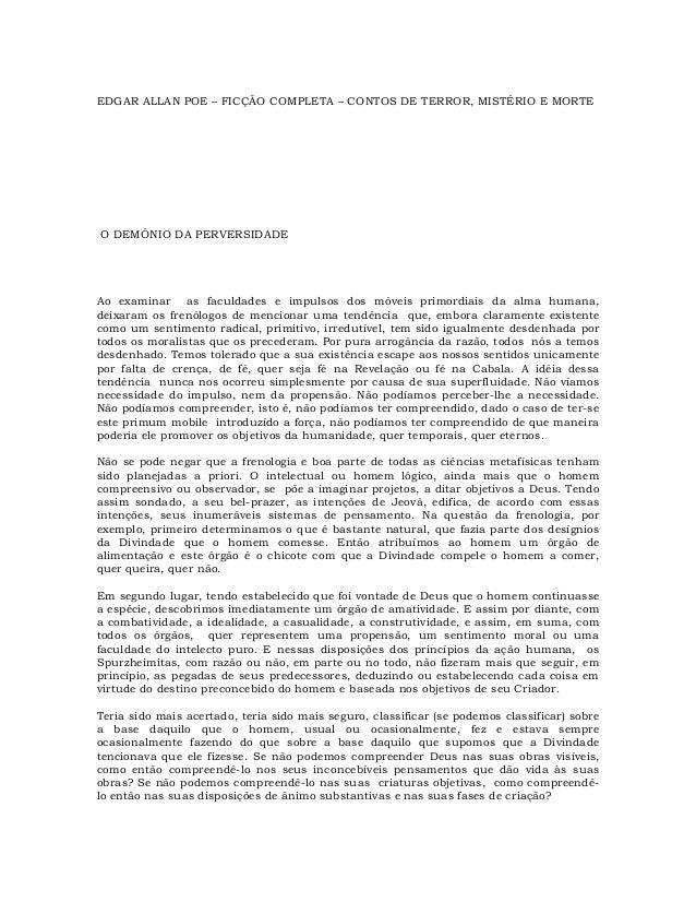 EDGAR ALLAN POE – FICÇÃO COMPLETA – CONTOS DE TERROR, MISTÉRIO E MORTE  O DEMÔNIO DA PERVERSIDADE  Ao examinar as faculdad...
