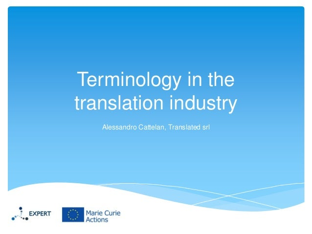 Terminology in the translation industry Alessandro Cattelan, Translated srl
