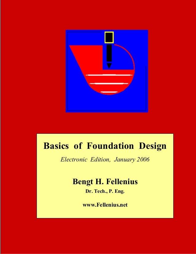 Basics of Foundation Design Electronic Edition, January 2006 f  Bengt H. Fellenius Dr. Tech., P. Eng.  www.Fellenius.net