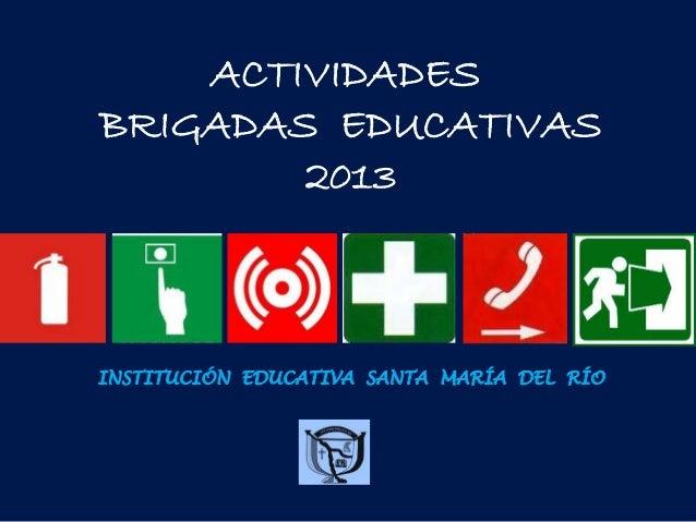 ACTIVIDADES BRIGADAS EDUCATIVAS 2013  INSTITUCIÓN EDUCATIVA SANTA MARÍA DEL RÍO