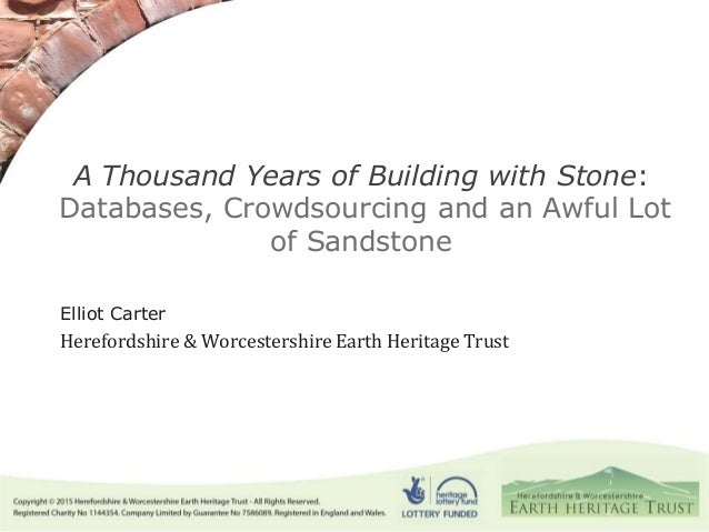 A Thousand Years of Building with Stone: Databases, Crowdsourcing and an Awful Lot of Sandstone Elliot Carter Herefordshir...