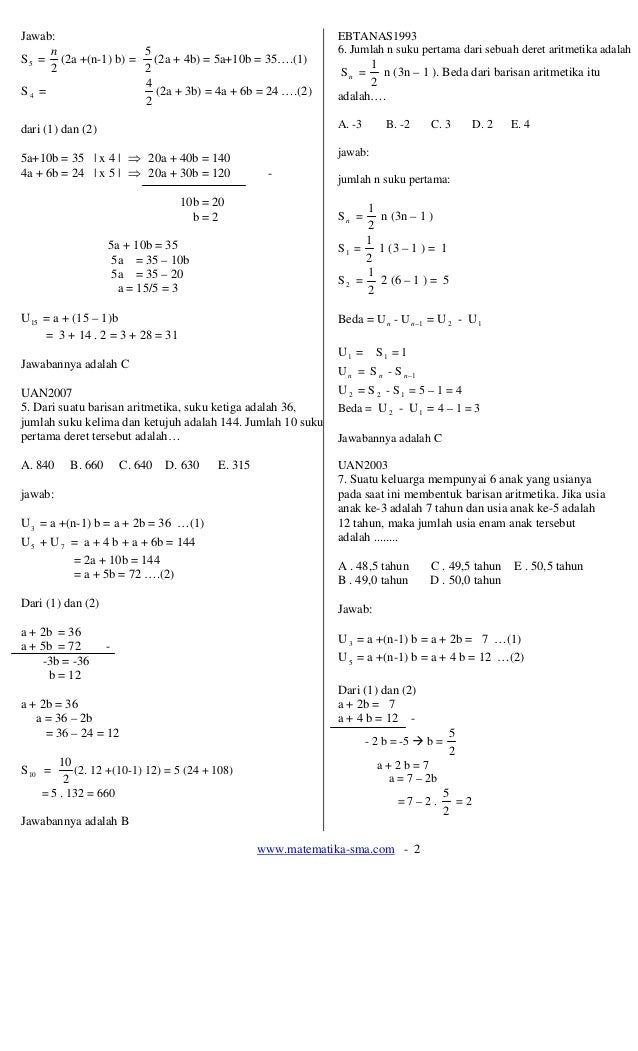 www.matematika-sma.com - 2 Jawab: S5 = 2 n (2a +(n-1) b) = 2 5 (2a + 4b) = 5a+10b = 35….(1) S 4 = 2 4 (2a + 3b) = 4a + 6b ...