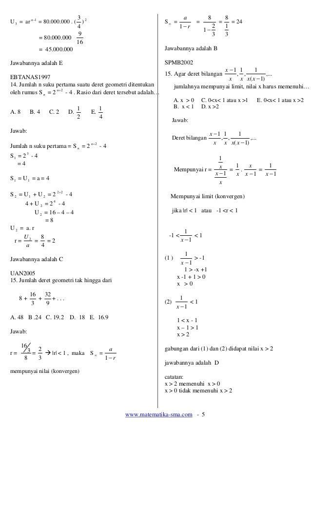 www.matematika-sma.com - 5 U3 = ar 1−n = 80.000.000 . ( 4 3 ) 2 = 80.000.000 16 9 = 45.000.000 Jawabannya adalah E EBTANAS...