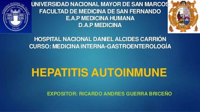 HEPATITIS AUTOINMUNE EXPOSITOR: RICARDO ANDRES GUERRA BRICEÑO UNIVERSIDAD NACIONAL MAYOR DE SAN MARCOS FACULTAD DE MEDICIN...