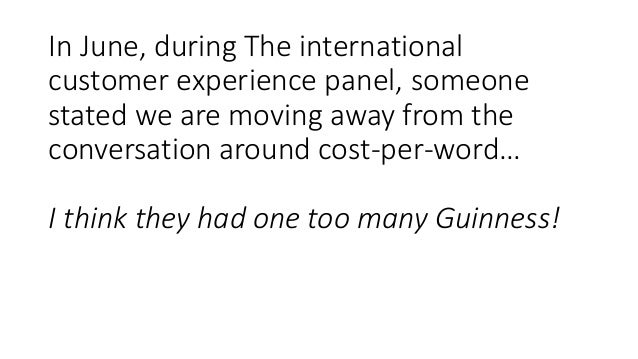 In June, during The international customer experience panel, someone stated we are moving away from the conversation aroun...