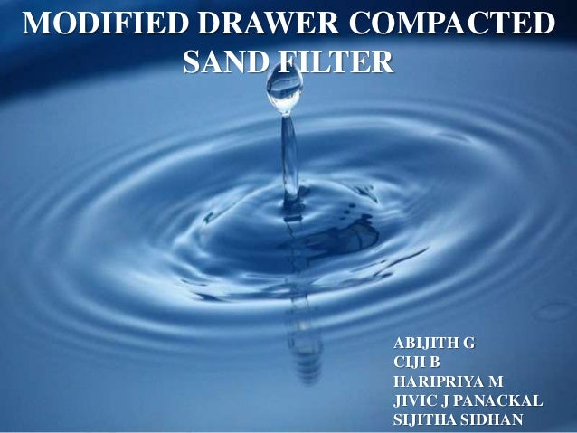 1 MODIFIED DRAWER COMPACTED SAND FILTER ABIJITH G CIJI B HARIPRIYA M JIVIC J PANACKAL SIJITHA SIDHAN