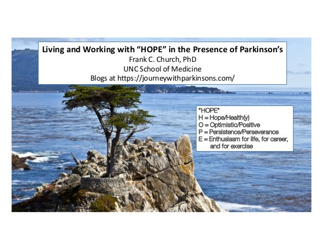 "Living and Working with ""HOPE"" in the Presence of Parkinson's Frank C. Church, PhD UNC School of Medicine Blogs at https:/..."