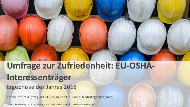1 Umfrage zur Zufriedenheit: EU-OSHA- Interessenträger Ergebnisse des Jahres 2018 Erarbeitet im Auftrag der EU-OSHA von Gf...