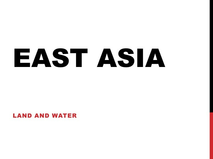 East Asia<br />Land and water<br />