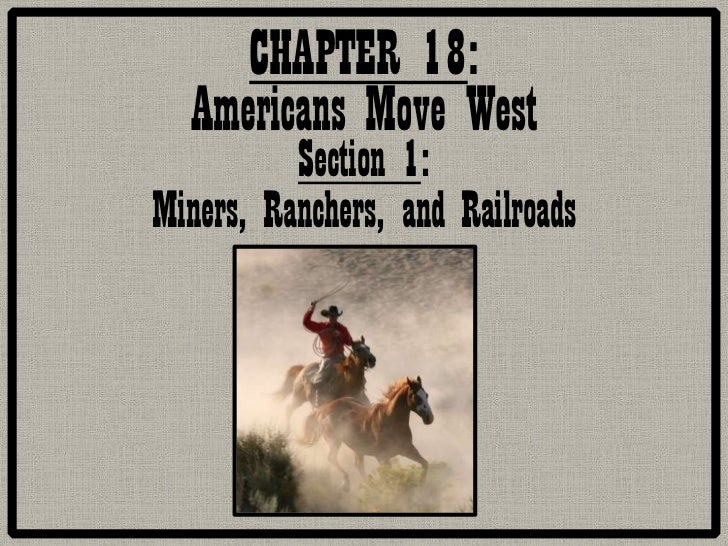 CHAPTER 18:  Americans Move West          Section 1:Miners, Ranchers, and Railroads