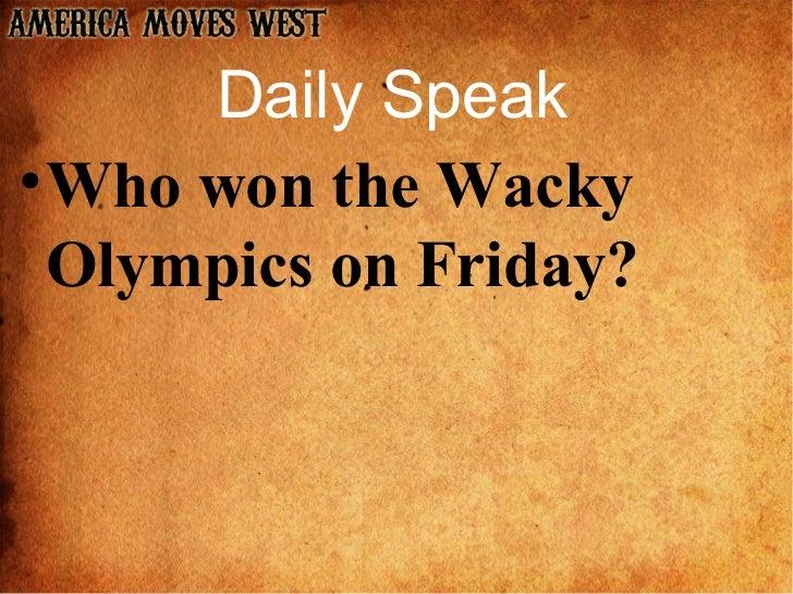 Daily Speak      Daily Speak• Who won the Wacky  Olympics on Friday?