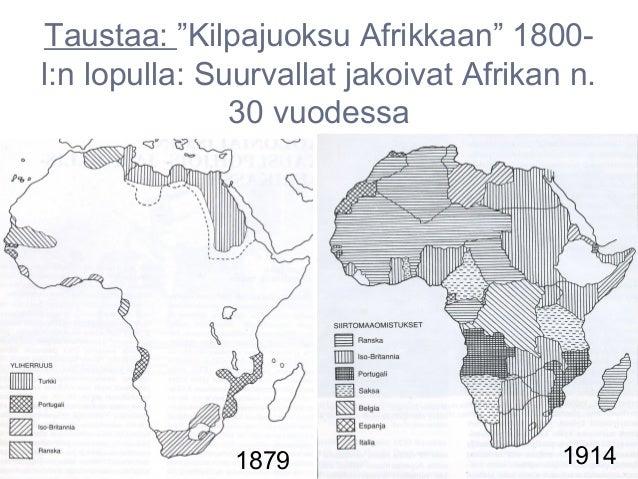 """Taustaa: """"Kilpajuoksu Afrikkaan"""" 1800-l:n lopulla: Suurvallat jakoivat Afrikan n.               30 vuodessa               ..."""