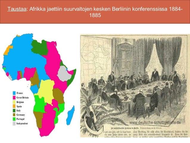 Taustaa: Afrikka jaettiin suurvaltojen kesken Berliinin konferenssissa 1884-                                     1885