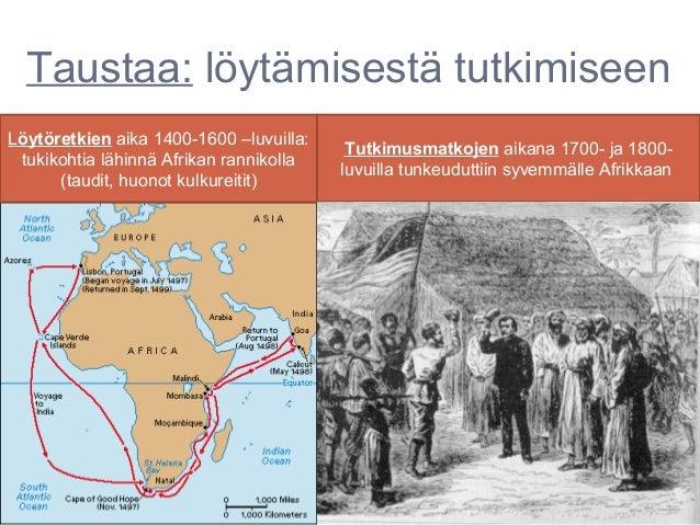 Taustaa: löytämisestä tutkimiseenLöytöretkien aika 1400-1600 –luvuilla:                                          Tutkimusm...