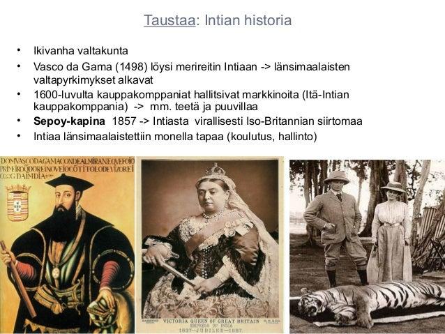 Taustaa: Intian historia•   Ikivanha valtakunta•   Vasco da Gama (1498) löysi merireitin Intiaan -> länsimaalaisten    val...