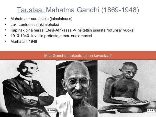 Taustaa: Mahatma Gandhi (1869-1948)•   Mahatma = suuri sielu (jainalaisuus)•   Luki Lontoossa lakimieheksi•   Kapinakipinä...