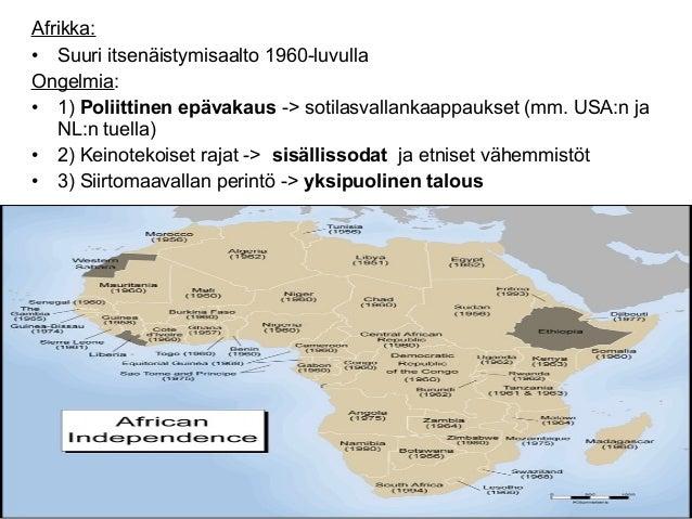 Afrikka:• Suuri itsenäistymisaalto 1960-luvullaOngelmia:• 1) Poliittinen epävakaus -> sotilasvallankaappaukset (mm. USA:n ...
