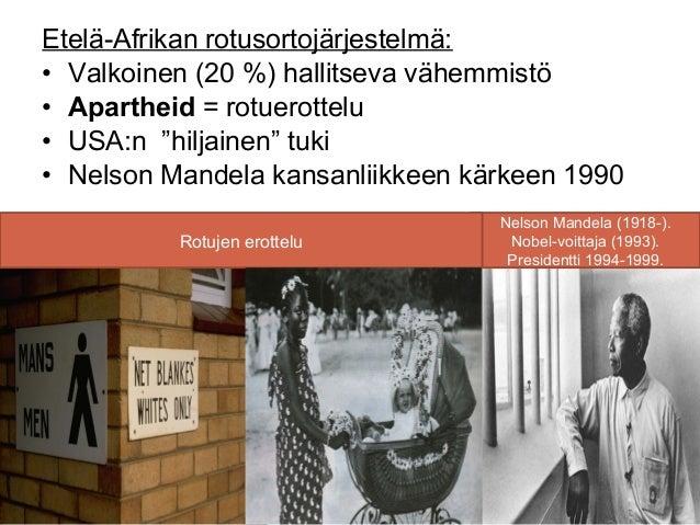 """Etelä-Afrikan rotusortojärjestelmä:• Valkoinen (20 %) hallitseva vähemmistö• Apartheid = rotuerottelu• USA:n """"hiljainen"""" t..."""
