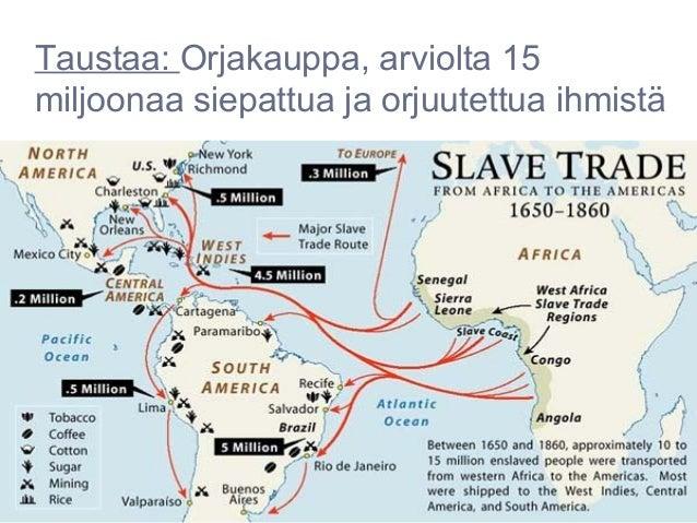 Taustaa: Orjakauppa, arviolta 15miljoonaa siepattua ja orjuutettua ihmistä