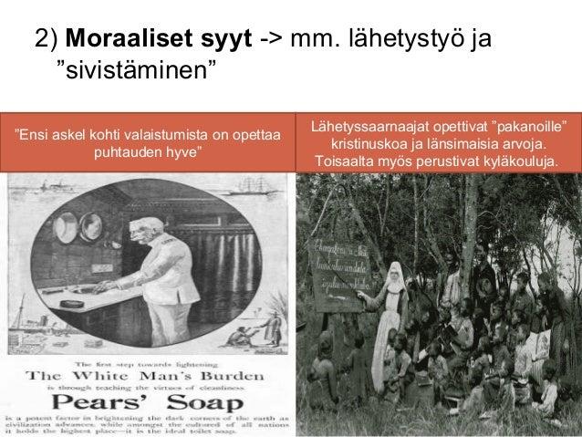 """2) Moraaliset syyt -> mm. lähetystyö ja     """"sivistäminen""""                                             Lähetyssaarnaajat o..."""