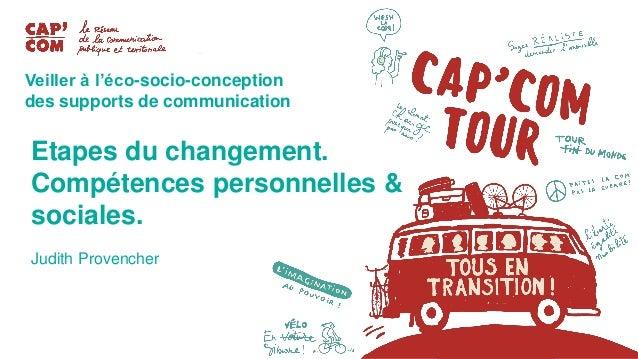 Veiller à l'éco-socio-conception des supports de communication Etapes du changement. Compétences personnelles & sociales. ...