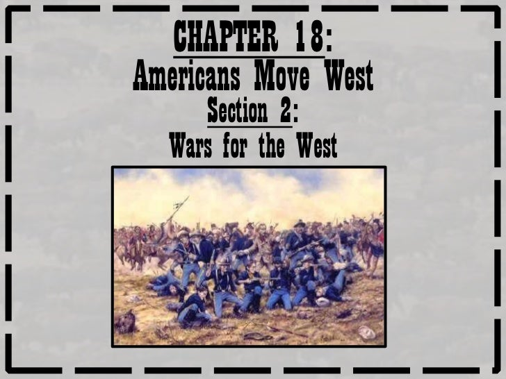 CHAPTER 18:Americans Move West     Section 2:  Wars for the West