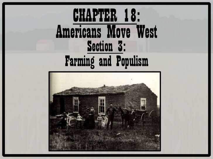CHAPTER 18:Americans Move West      Section 3: Farming and Populism