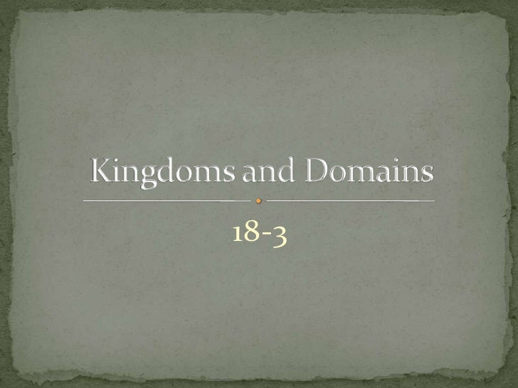 18-3<br />Kingdoms and Domains<br />