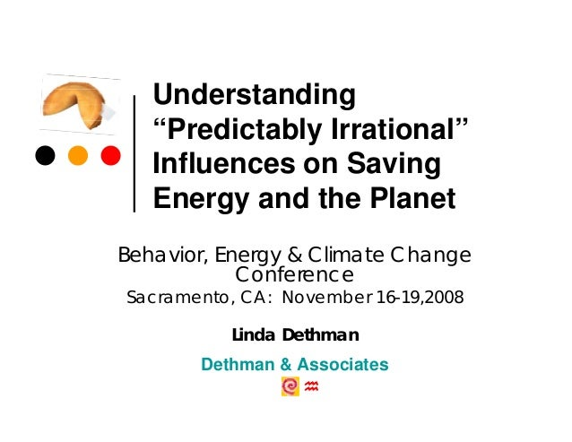 """Understanding   """"Predictably Irrational""""   Influences on Saving   Energy and the PlanetBehavior, Energy & Climate Change  ..."""
