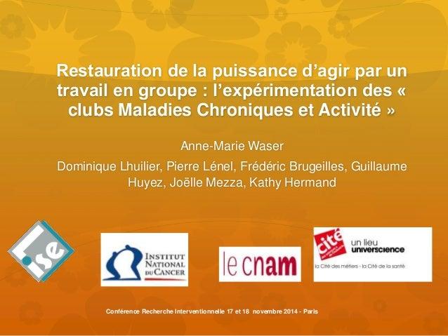 Restauration de la puissance d'agir par un  travail en groupe : l'expérimentation des «  clubs Maladies Chroniques et Acti...