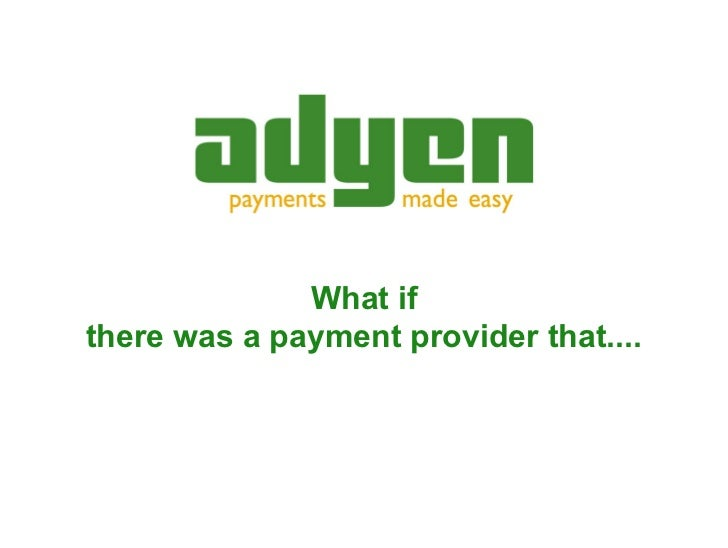 What ifthere was a payment provider that....                           ADYEN   Payments made easy