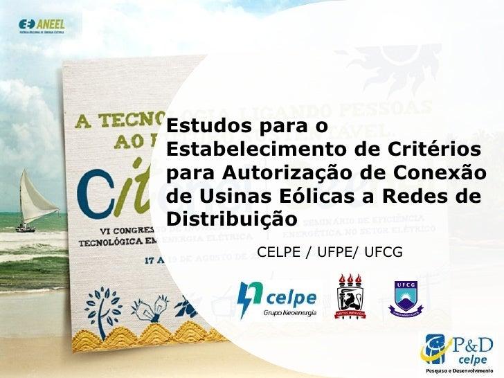 Estudos para o Estabelecimento de Critérios para Autorização de Conexão de Usinas Eólicas a Redes de Distribuição CELPE / ...