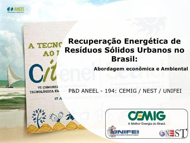 Recuperação Energética de Resíduos Sólidos Urbanos no Brasil: <br />Abordagem econômica e Ambiental<br />P&D ANEEL - 194: ...