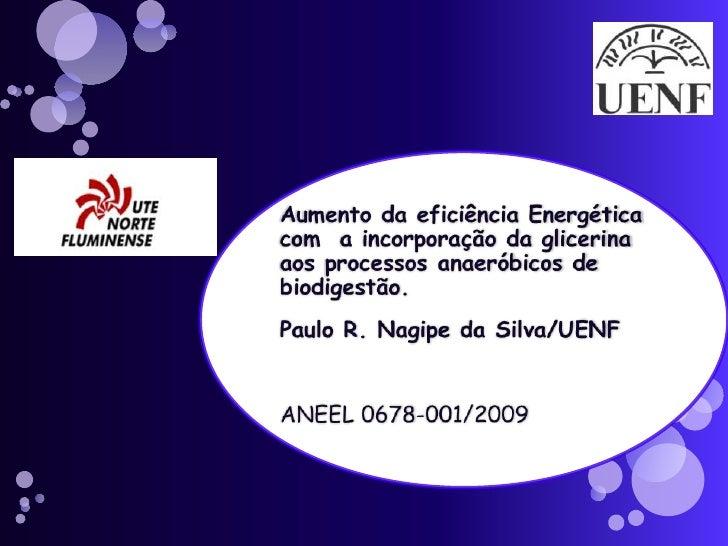 Aumento da eficiência Energética com  a incorporação da glicerina aos processos anaeróbicos de biodigestão.<br />Paulo R. ...