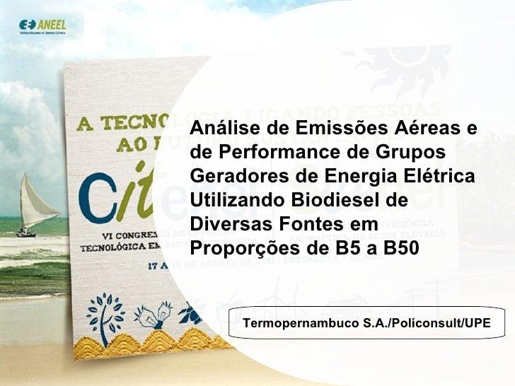 Análise de Emissões Aéreas e de Performance de Grupos Geradores de Energia Elétrica Utilizando Biodiesel de Diversas Fonte...