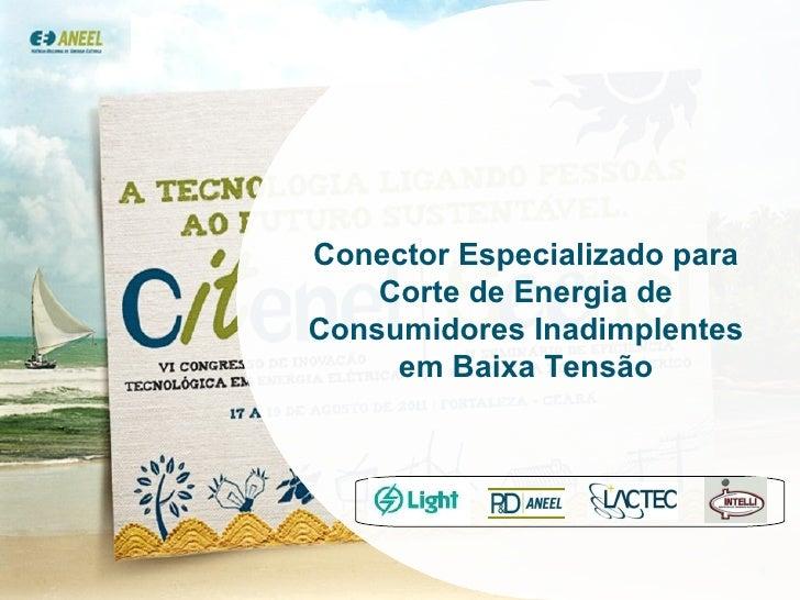 Conector Especializado para Corte de Energia de Consumidores Inadimplentes em Baixa Tensão