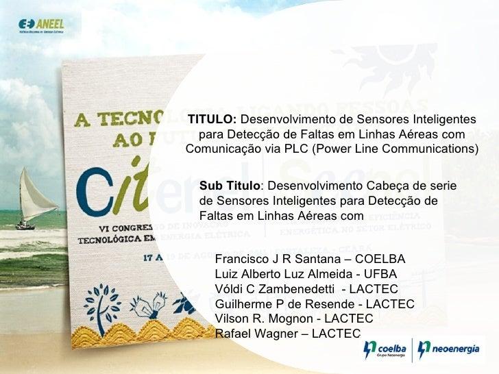 TITULO:  Desenvolvimento de Sensores Inteligentes para Detecção de Faltas em Linhas Aéreas com Comunicação via PLC (Power ...