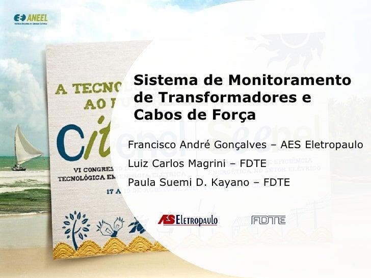 Sistema de Monitoramento de Transformadores e Cabos de Força Francisco André Gonçalves – AES Eletropaulo Luiz Carlos Magri...
