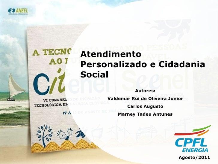 Atendimento Personalizado e Cidadania Social Autores: Valdemar Rui de Oliveira Junior Carlos Augusto Marney Tadeu Antunes ...