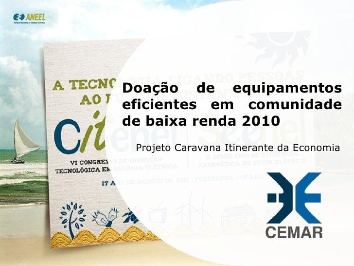 Doação de equipamentos eficientes em comunidade de baixa renda 2010 Projeto Caravana Itinerante da Economia