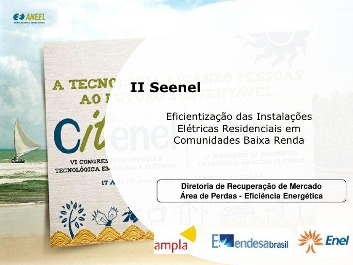II Seenel    Eficientização das Instalações       Elétricas Residenciais em     Comunidades Baixa Renda      Diretoria de ...
