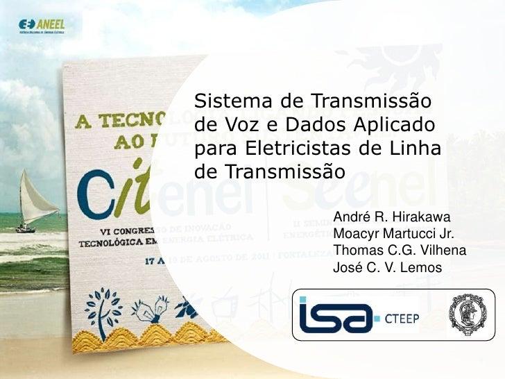 Sistema de Transmissão de Voz e Dados Aplicado para Eletricistas de Linha de Transmissão<br />André R. Hirakawa Moacyr Mar...