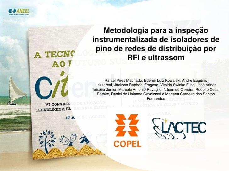 Metodologia para a inspeção instrumentalizada de isoladores de pino de redes de distribuição por RFI e ultrassom<br />Rafa...