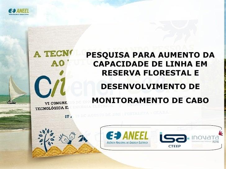 PESQUISA PARA AUMENTO DA CAPACIDADE DE LINHA EM RESERVA FLORESTAL E DESENVOLVIMENTO DE MONITORAMENTO DE CABO