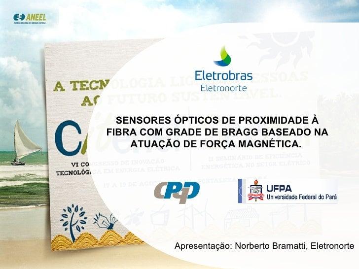 SENSORES ÓPTICOS DE PROXIMIDADE À FIBRA COM GRADE DE BRAGG BASEADO NA ATUAÇÃO DE FORÇA MAGNÉTICA.  Apresentação: Norberto ...