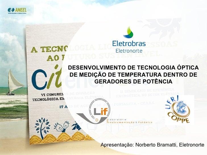DESENVOLVIMENTO DE TECNOLOGIA ÓPTICA DE MEDIÇÃO DE TEMPERATURA DENTRO DE GERADORES DE POTÊNCIA Apresentação: Norberto Bram...