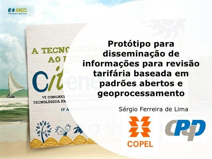 Protótipo para disseminação de informações para revisão tarifária baseada em padrões abertos e geoprocessamento Sérgio Fer...