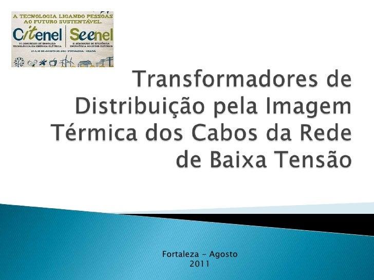 Transformadores de Distribuição pela Imagem Térmica dos Cabos da Rede de Baixa Tensão<br />Fortaleza - Agosto 2011<br />
