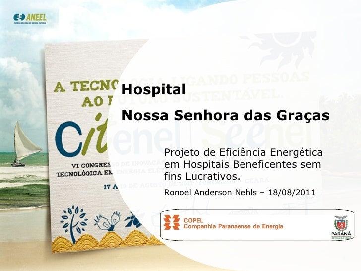 Hospital  Nossa Senhora das Graças Projeto de Eficiência Energética em Hospitais Beneficentes sem fins Lucrativos. Ronoel ...