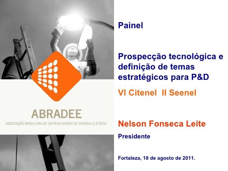 Painel Prospecção tecnológica e definição de temas estratégicos para P&D VI Citenel  II Seenel Nelson Fonseca Leite Presid...